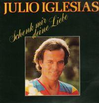 Cover Julio Iglesias - Schenk mir deine Liebe [1982]